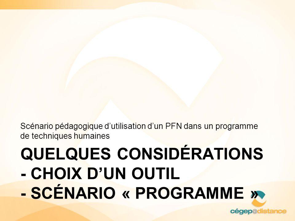 QUELQUES CONSIDÉRATIONS - CHOIX DUN OUTIL - SCÉNARIO « PROGRAMME » Scénario pédagogique dutilisation dun PFN dans un programme de techniques humaines