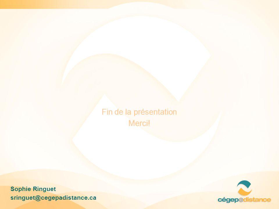Fin de la présentation Merci! Sophie Ringuet sringuet@cegepadistance.ca