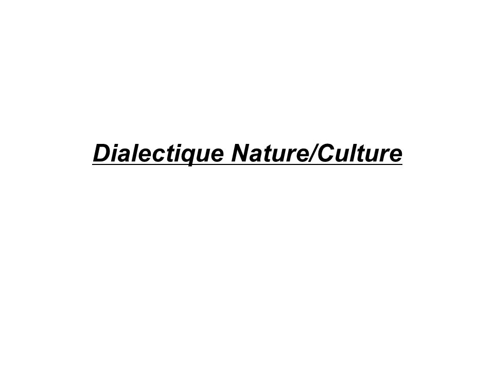 Dialectique Nature/Culture