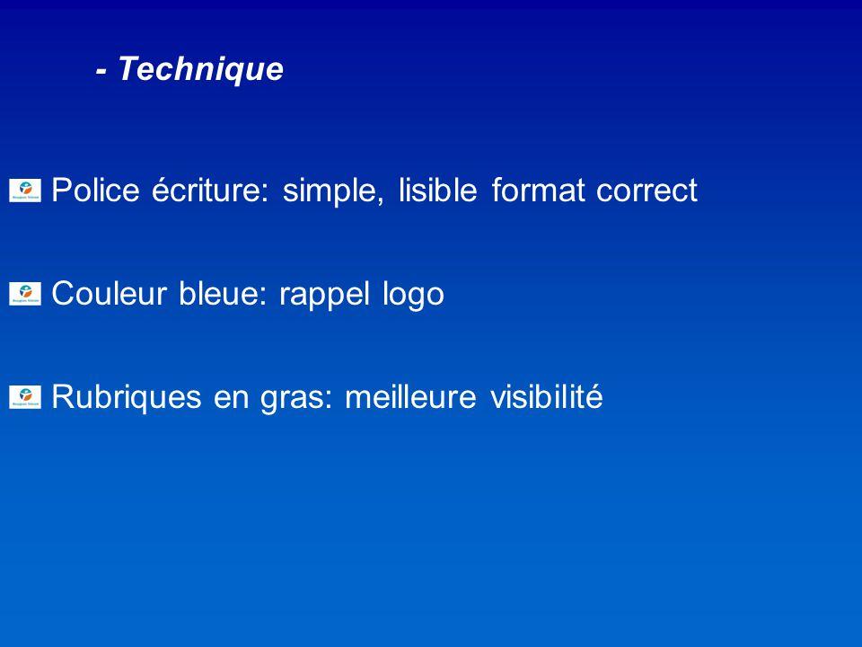 - Technique Police écriture: simple, lisible format correct Couleur bleue: rappel logo Rubriques en gras: meilleure visibilité