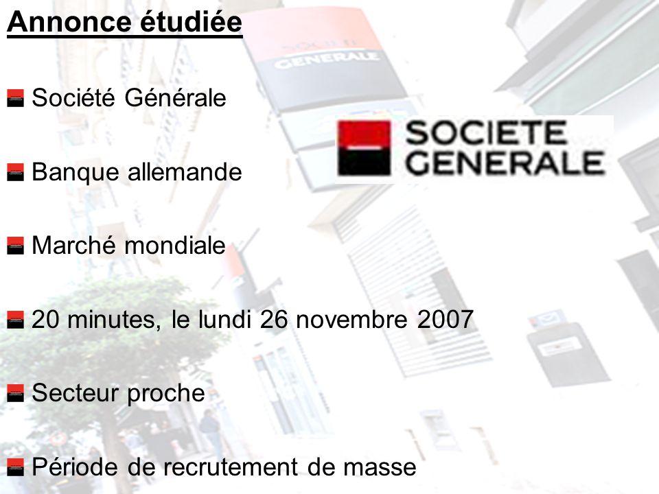 Annonce étudiée Société Générale Banque allemande Marché mondiale 20 minutes, le lundi 26 novembre 2007 Secteur proche Période de recrutement de masse