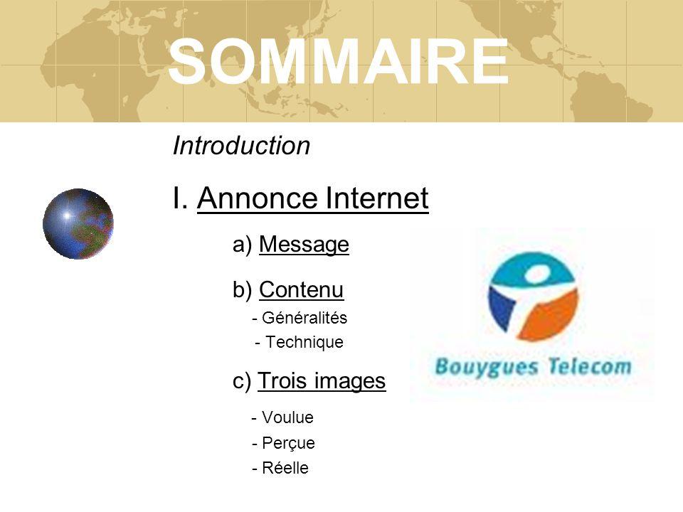 SOMMAIRE Introduction I. Annonce Internet a) Message b) Contenu - Généralités - Technique c) Trois images - Voulue - Perçue - Réelle