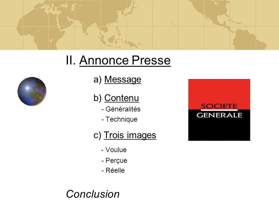 II. Annonce Presse a) Message b) Contenu - Généralités - Technique c) Trois images - Voulue - Perçue - Réelle Conclusion