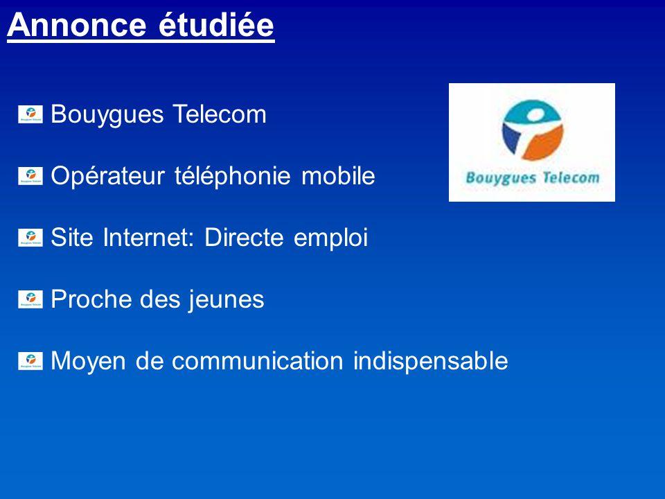 Annonce étudiée Bouygues Telecom Opérateur téléphonie mobile Site Internet: Directe emploi Proche des jeunes Moyen de communication indispensable