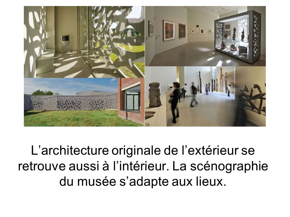 Larchitecture originale de lextérieur se retrouve aussi à lintérieur. La scénographie du musée sadapte aux lieux.