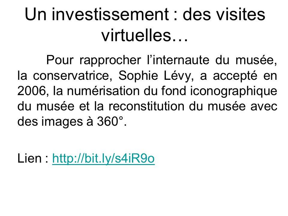 Un investissement : des visites virtuelles… Pour rapprocher linternaute du musée, la conservatrice, Sophie Lévy, a accepté en 2006, la numérisation du