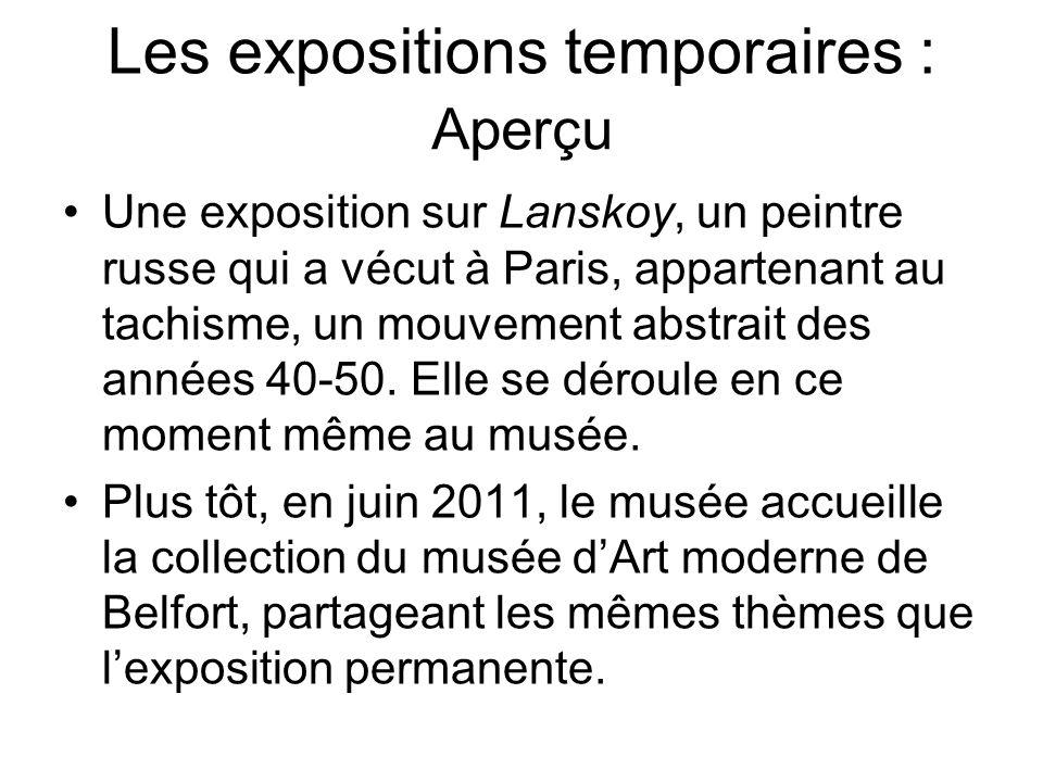 Les expositions temporaires : Une exposition sur Lanskoy, un peintre russe qui a vécut à Paris, appartenant au tachisme, un mouvement abstrait des ann