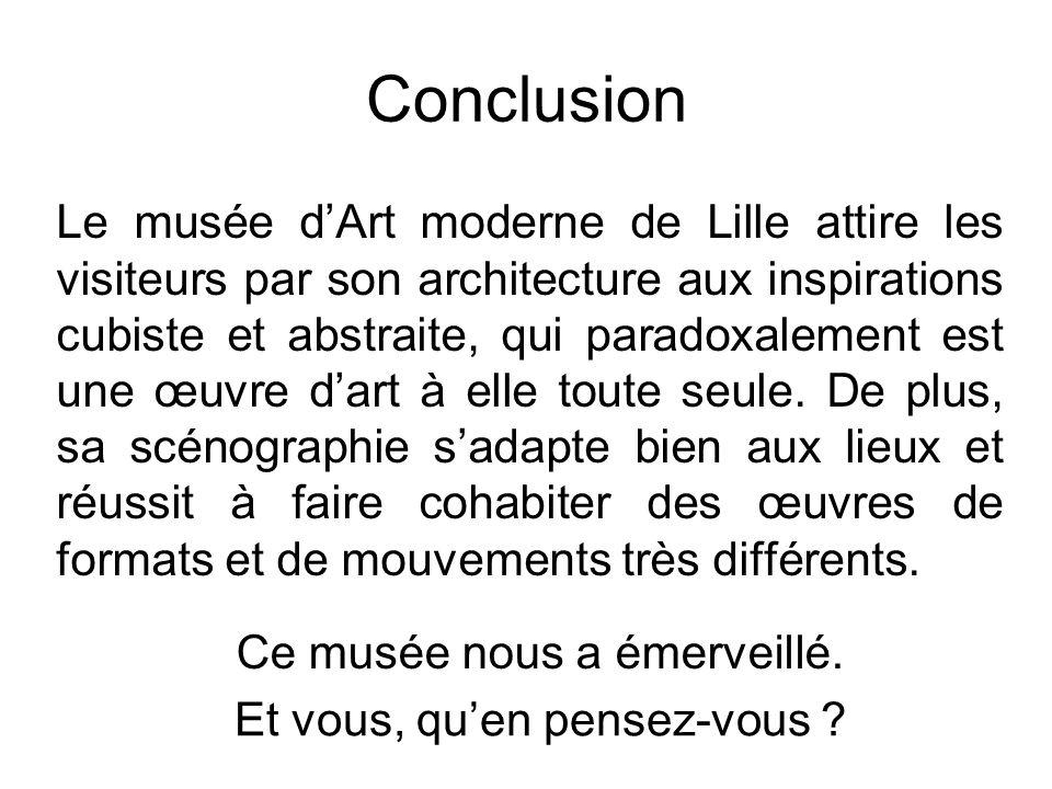 Conclusion Le musée dArt moderne de Lille attire les visiteurs par son architecture aux inspirations cubiste et abstraite, qui paradoxalement est une