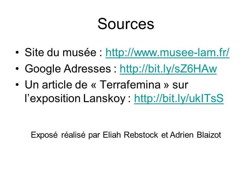 Sources Site du musée : http://www.musee-lam.fr/http://www.musee-lam.fr/ Google Adresses : http://bit.ly/sZ6HAwhttp://bit.ly/sZ6HAw Un article de « Te