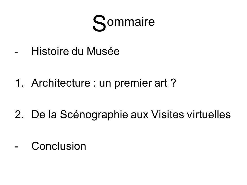 S ommaire -H-Histoire du Musée 1.Architecture : un premier art ? 2.De la Scénographie aux Visites virtuelles -C-Conclusion