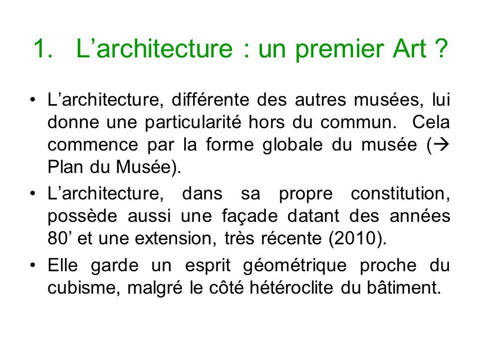 1.Larchitecture : un premier Art ? Larchitecture, différente des autres musées, lui donne une particularité hors du commun. Cela commence par la forme