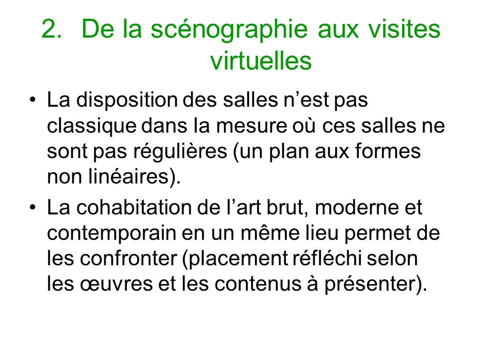 2.De la scénographie aux visites virtuelles La disposition des salles nest pas classique dans la mesure où ces salles ne sont pas régulières (un plan