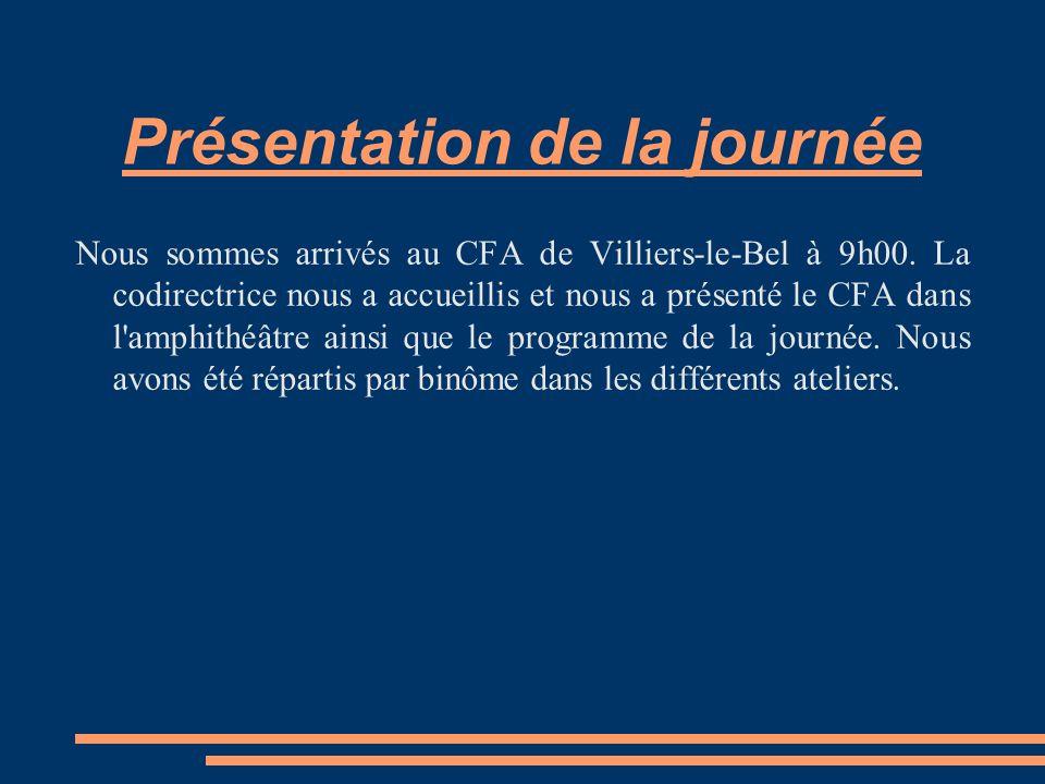 Présentation de la journée Nous sommes arrivés au CFA de Villiers-le-Bel à 9h00.