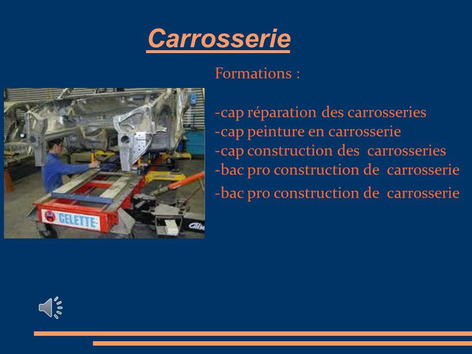 Carrosserie Formations : -cap réparation des carrosseries -cap peinture en carrosserie -cap construction des carrosseries -bac pro construction de carrosserie