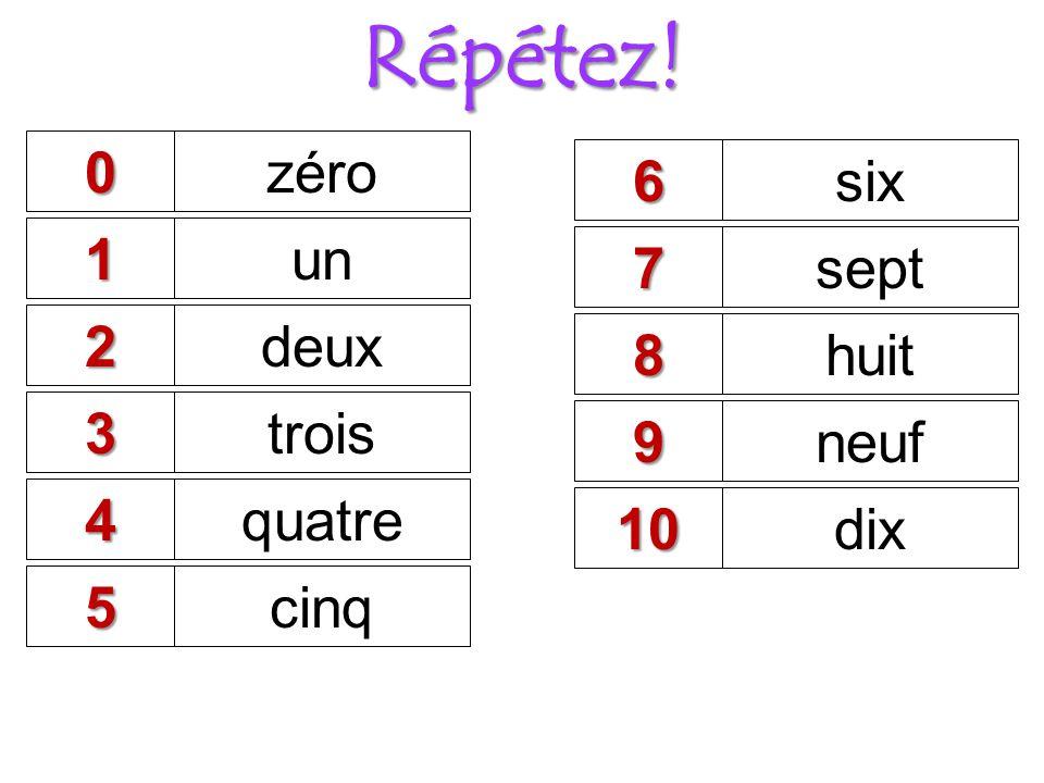2deux 3trois 4quatre 5cinq Répétez! 1un 9neuf 10dix 8huit 6six 7sept 0zéro
