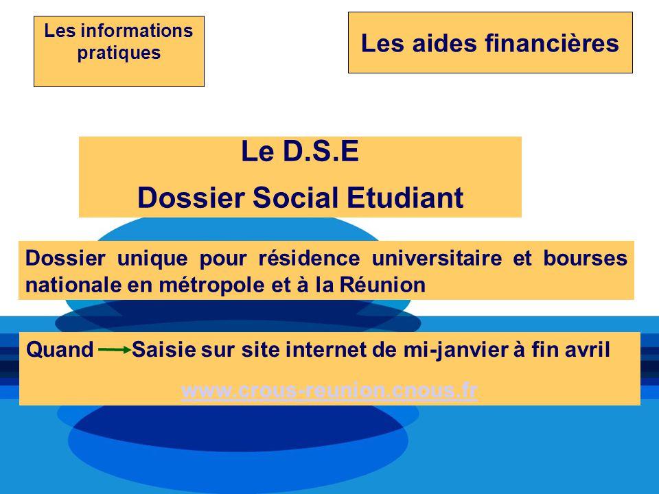Les aides financières Les informations pratiques Le D.S.E Dossier Social Etudiant Dossier unique pour résidence universitaire et bourses nationale en