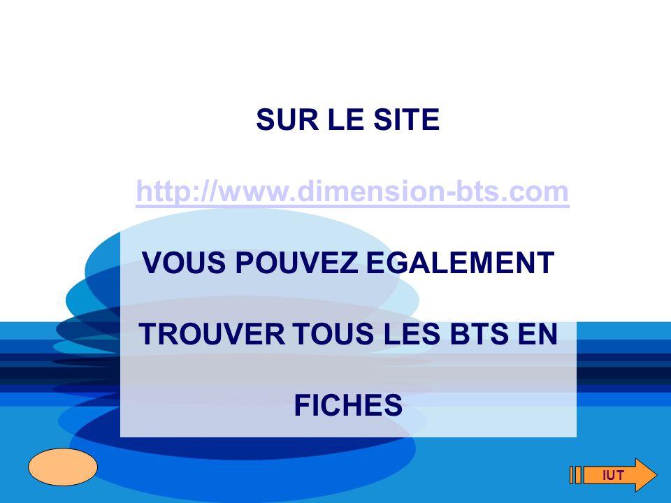 SUR LE SITE http://www.dimension-bts.com VOUS POUVEZ EGALEMENT TROUVER TOUS LES BTS EN FICHES IUT