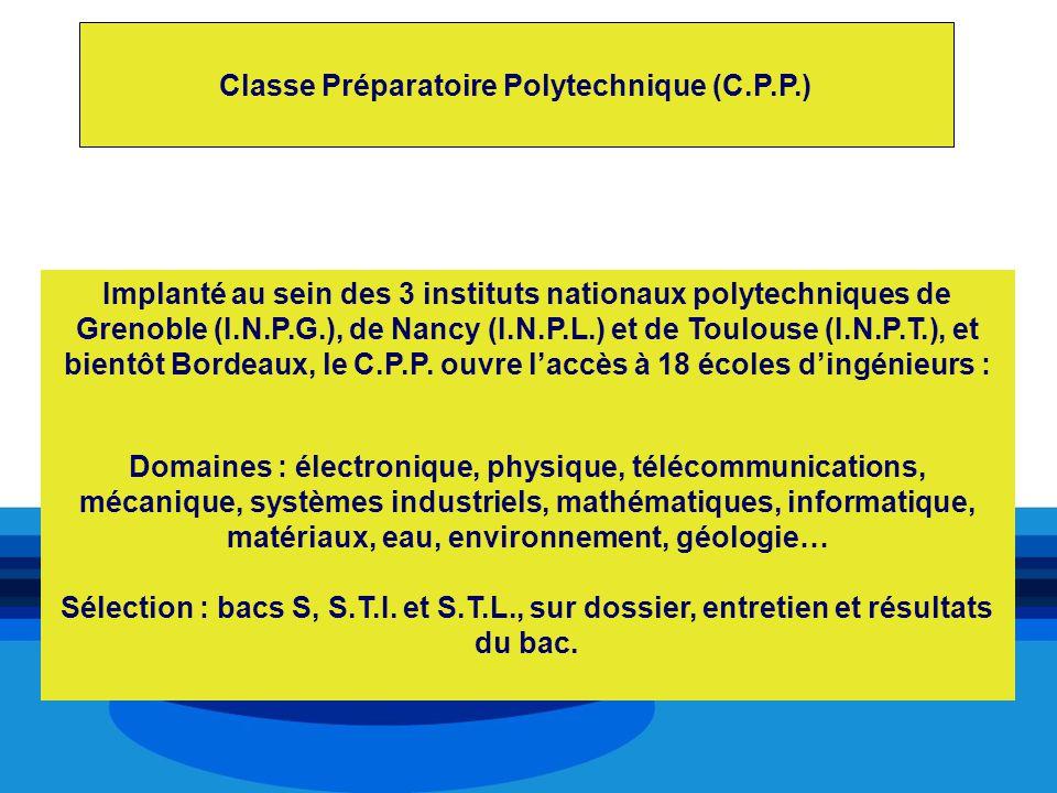 Classe Préparatoire Polytechnique (C.P.P.) Implanté au sein des 3 instituts nationaux polytechniques de Grenoble (I.N.P.G.), de Nancy (I.N.P.L.) et de