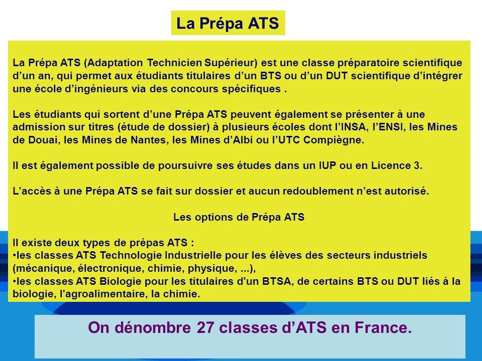 La Prépa ATS (Adaptation Technicien Supérieur) est une classe préparatoire scientifique dun an, qui permet aux étudiants titulaires dun BTS ou dun DUT
