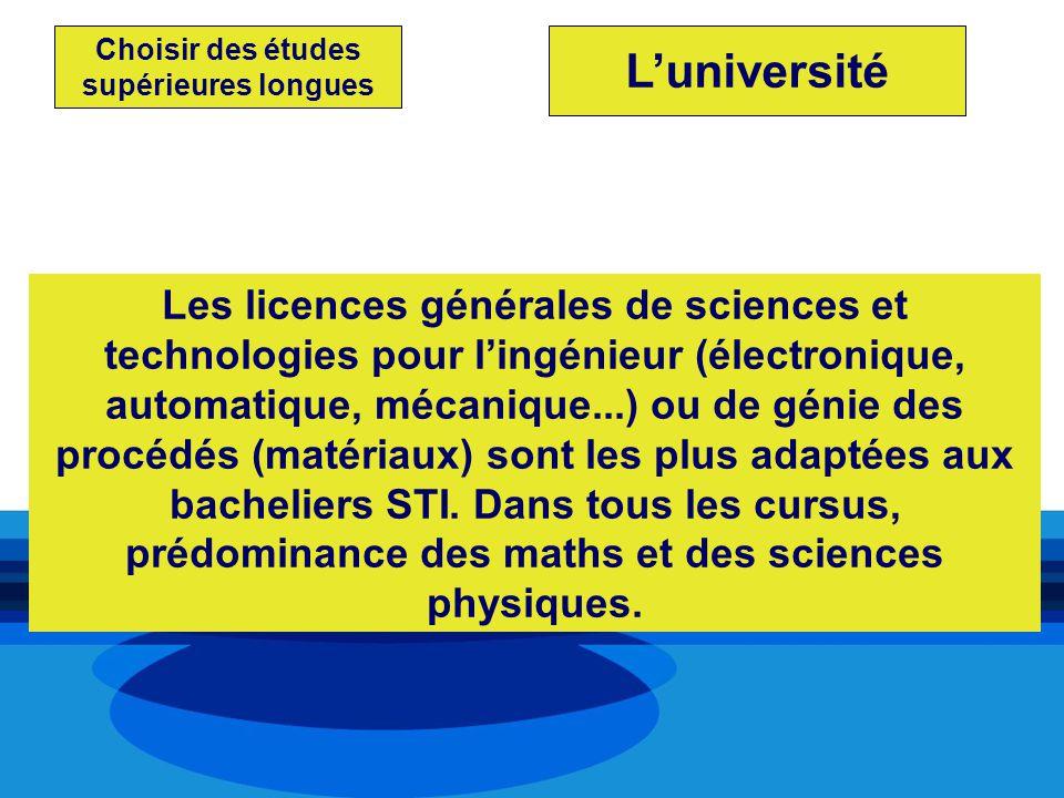 Les licences générales de sciences et technologies pour lingénieur (électronique, automatique, mécanique...) ou de génie des procédés (matériaux) sont