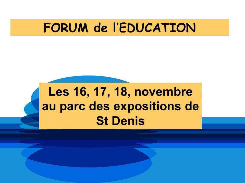 FORUM de lEDUCATION Les 16, 17, 18, novembre au parc des expositions de St Denis