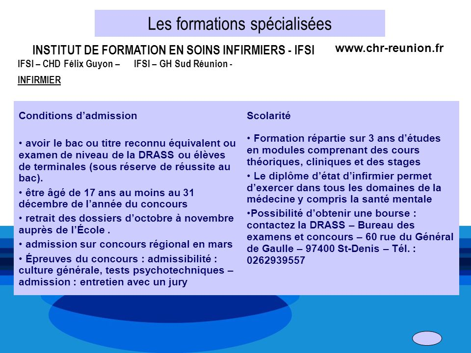 Les formations spécialisées INSTITUT DE FORMATION EN SOINS INFIRMIERS - IFSI IFSI – CHD Félix Guyon – IFSI – GH Sud Réunion - INFIRMIER Conditions dad
