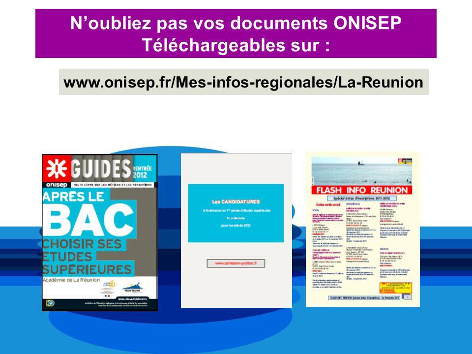 Noubliez pas vos documents ONISEP Téléchargeables sur : www.onisep.fr/Mes-infos-regionales/La-Reunion