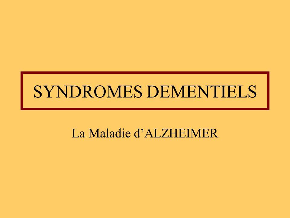 SYNDROMES DEMENTIELS La Maladie dALZHEIMER