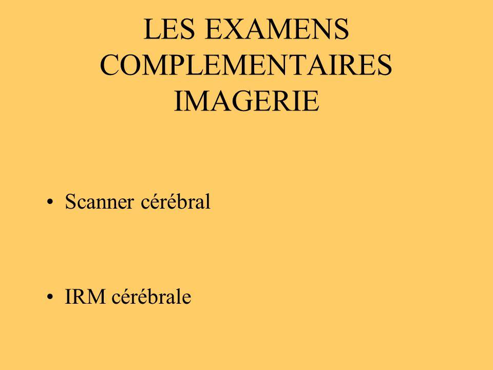 LES EXAMENS COMPLEMENTAIRES IMAGERIE Scanner cérébral IRM cérébrale