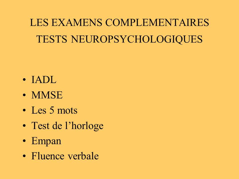 LES EXAMENS COMPLEMENTAIRES TESTS NEUROPSYCHOLOGIQUES IADL MMSE Les 5 mots Test de lhorloge Empan Fluence verbale