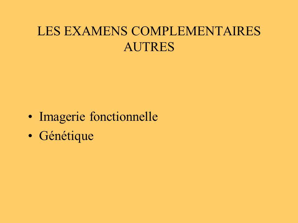 LES EXAMENS COMPLEMENTAIRES AUTRES Imagerie fonctionnelle Génétique