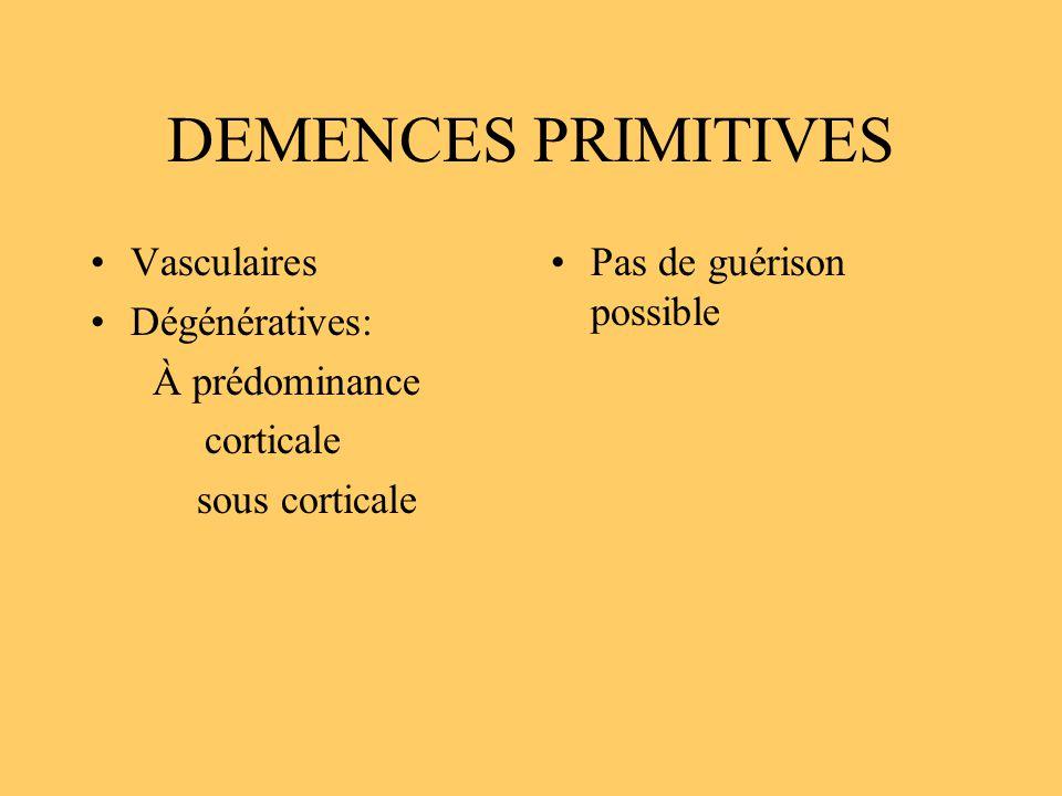 DEMENCES PRIMITIVES Vasculaires Dégénératives: À prédominance corticale sous corticale Pas de guérison possible