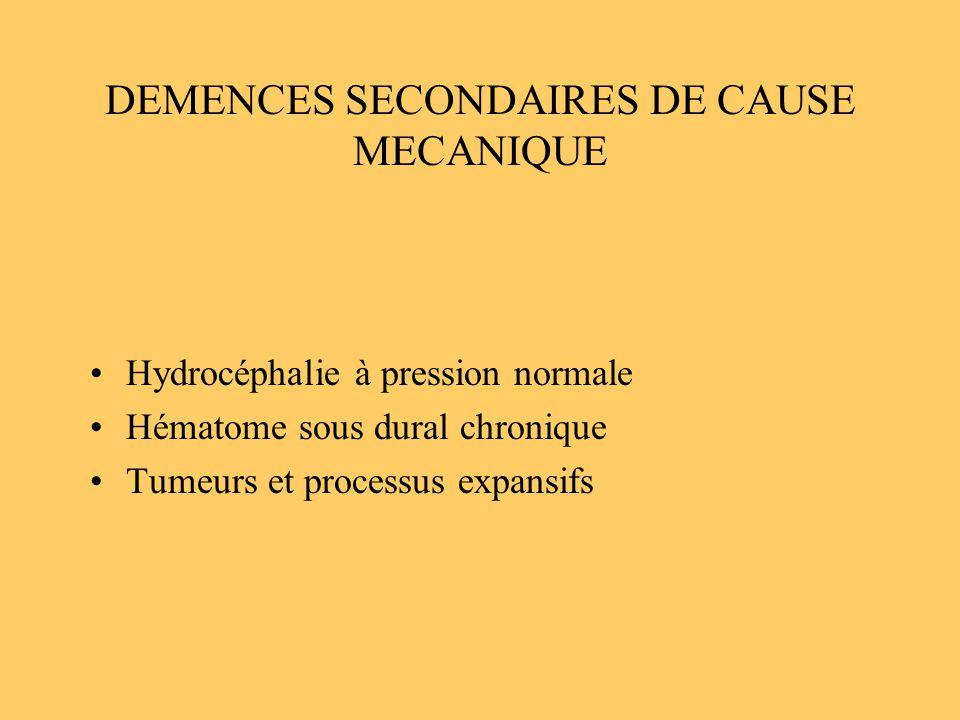 DEMENCES SECONDAIRES DE CAUSE MECANIQUE Hydrocéphalie à pression normale Hématome sous dural chronique Tumeurs et processus expansifs