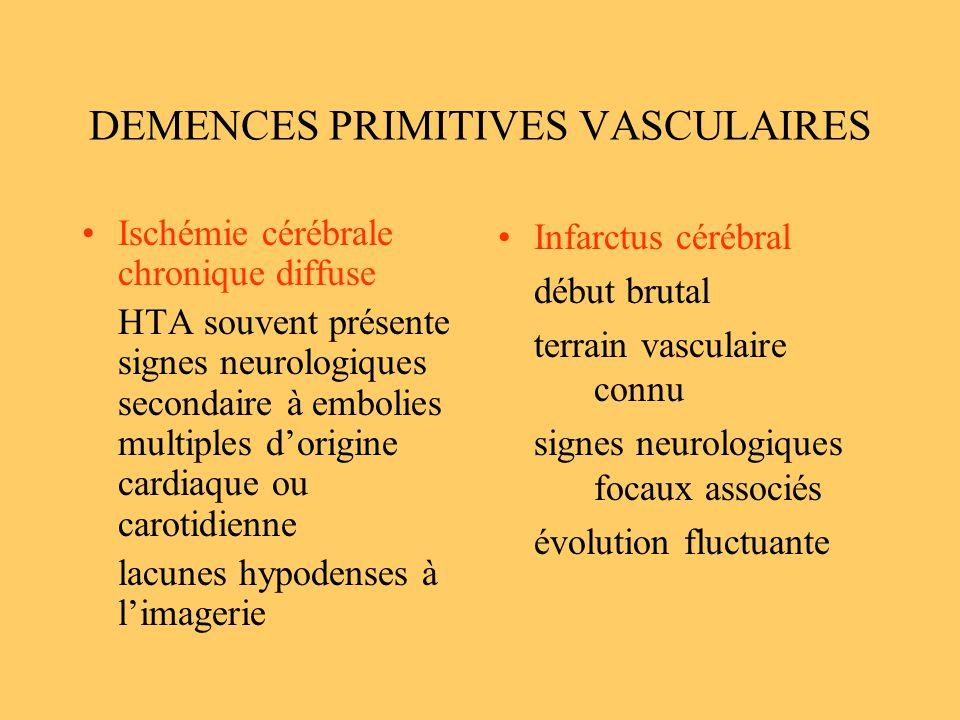 DEMENCES PRIMITIVES VASCULAIRES Ischémie cérébrale chronique diffuse HTA souvent présente signes neurologiques secondaire à embolies multiples dorigin