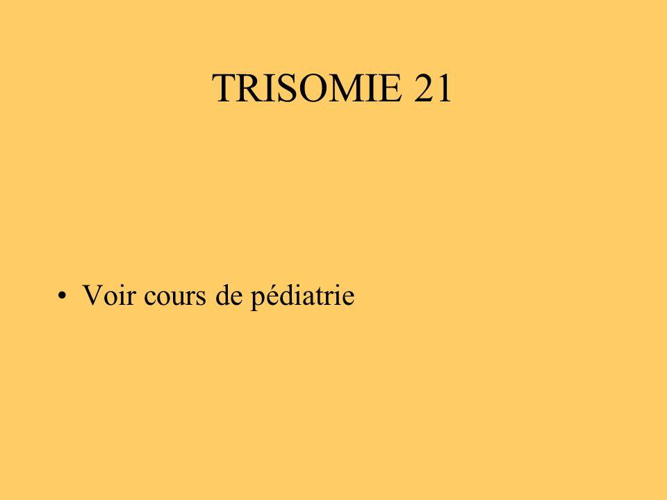 TRISOMIE 21 Voir cours de pédiatrie