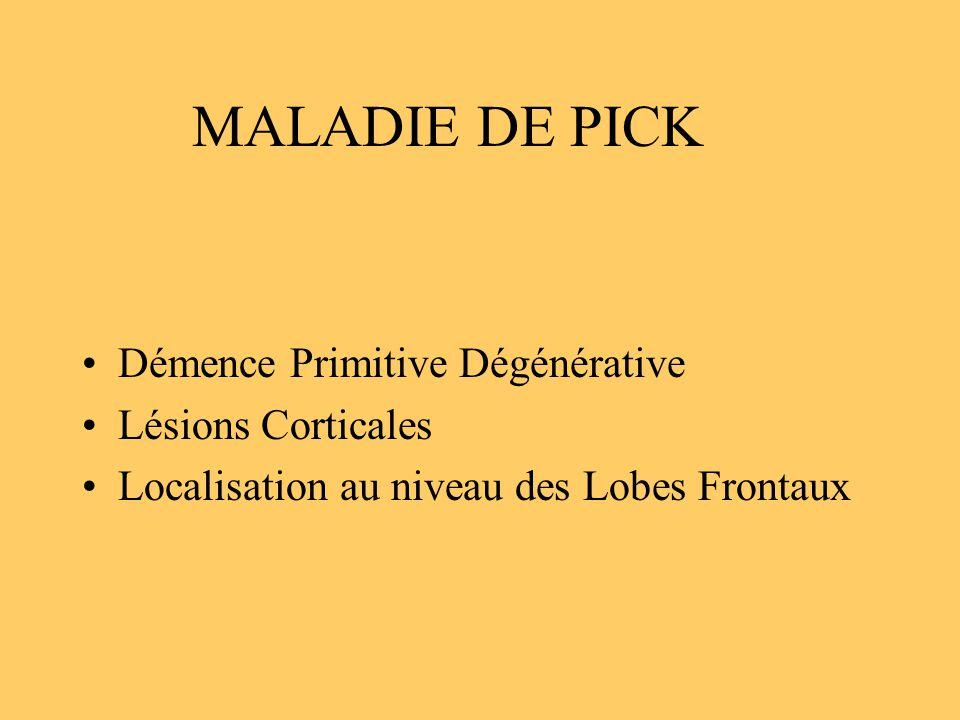 MALADIE DE PICK Démence Primitive Dégénérative Lésions Corticales Localisation au niveau des Lobes Frontaux