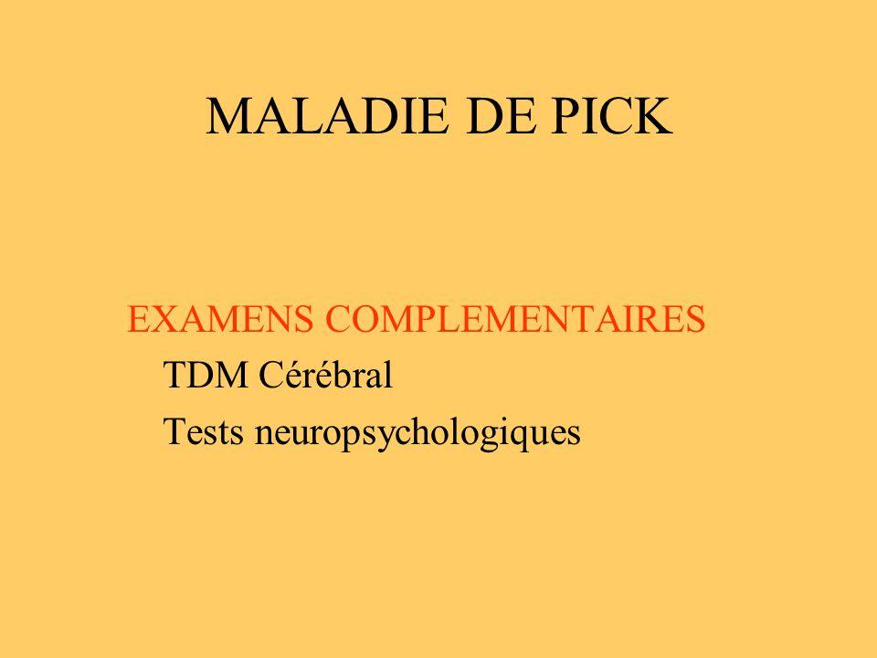 MALADIE DE PICK EXAMENS COMPLEMENTAIRES TDM Cérébral Tests neuropsychologiques