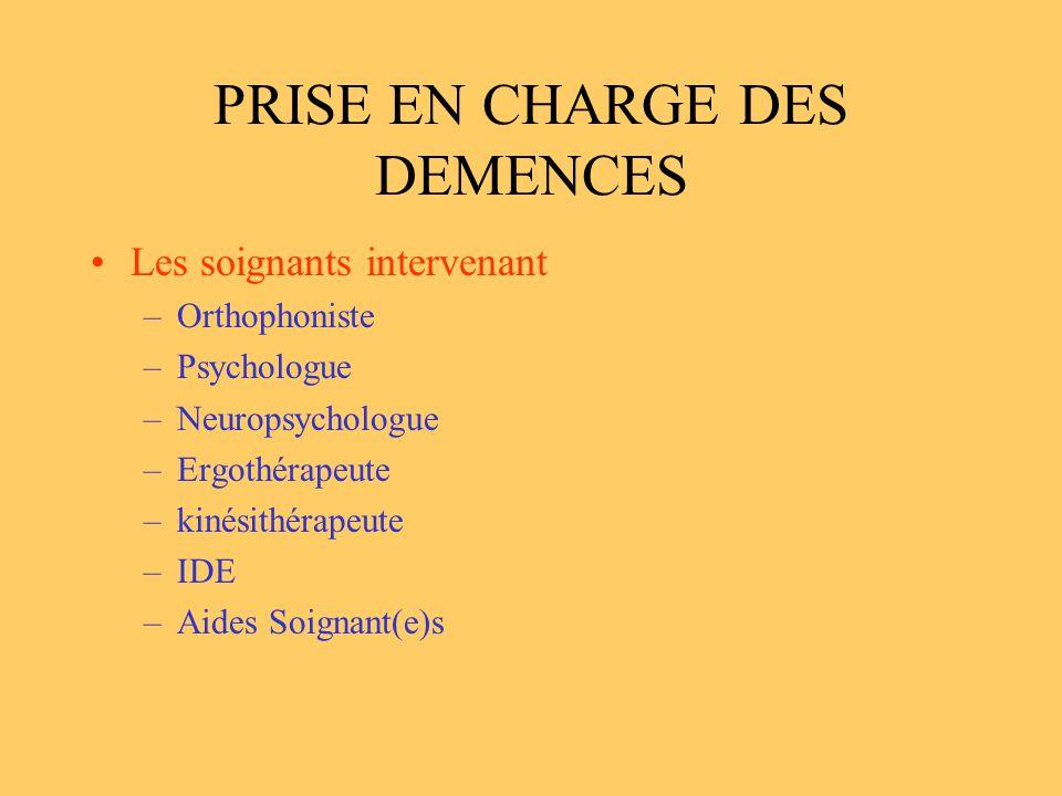PRISE EN CHARGE DES DEMENCES Les soignants intervenant –Orthophoniste –Psychologue –Neuropsychologue –Ergothérapeute –kinésithérapeute –IDE –Aides Soi