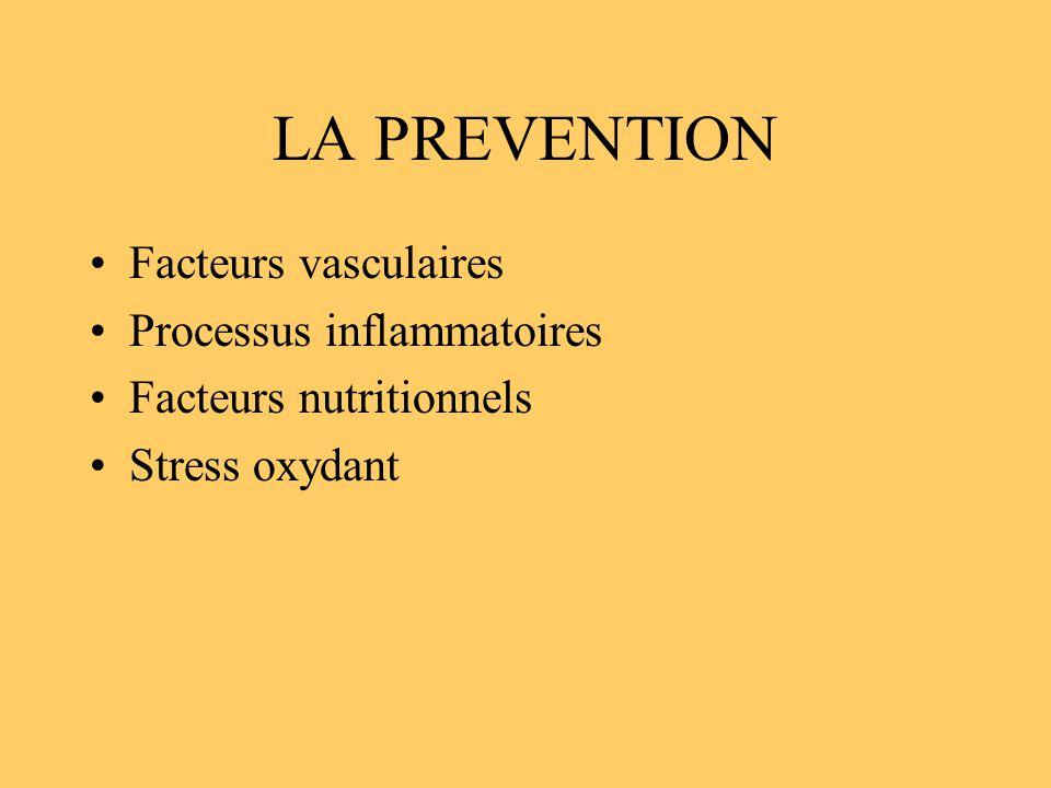 LA PREVENTION Facteurs vasculaires Processus inflammatoires Facteurs nutritionnels Stress oxydant