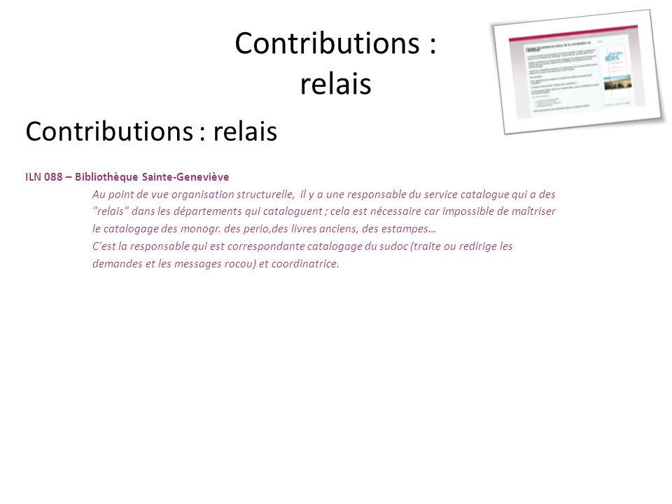 Contributions : relais ILN 088 – Bibliothèque Sainte-Geneviève Au point de vue organisation structurelle, il y a une responsable du service catalogue