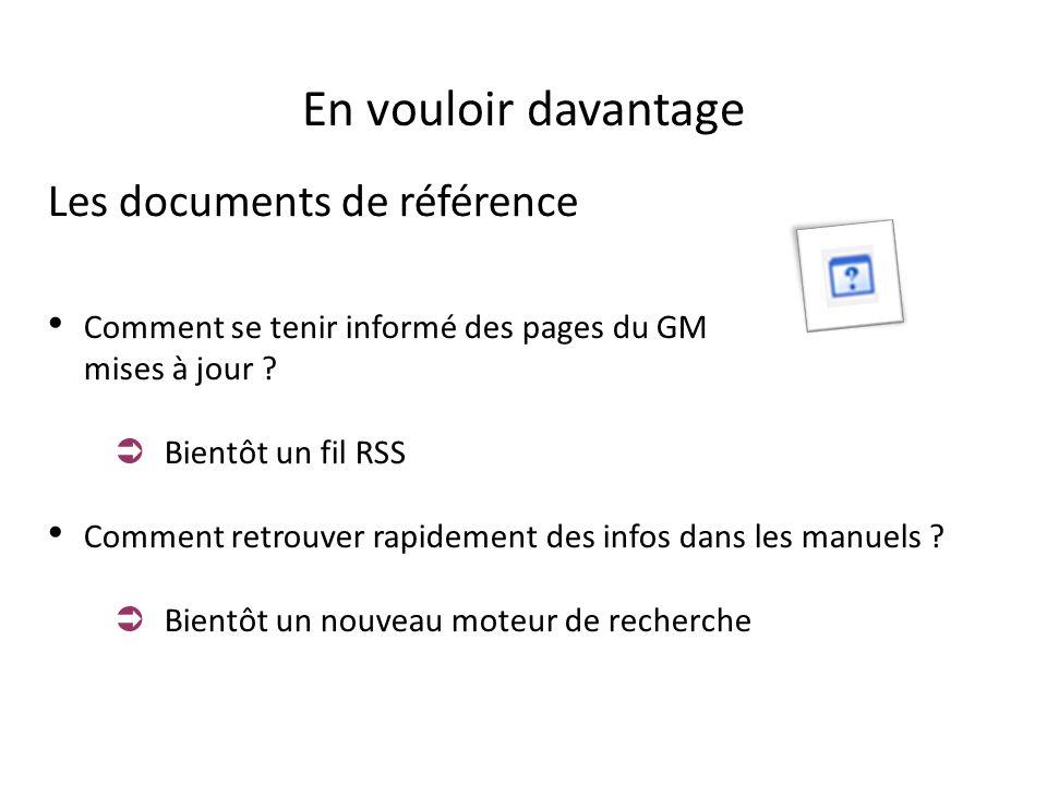 En vouloir davantage Les documents de référence Comment se tenir informé des pages du GM mises à jour ? Bientôt un fil RSS Comment retrouver rapidemen