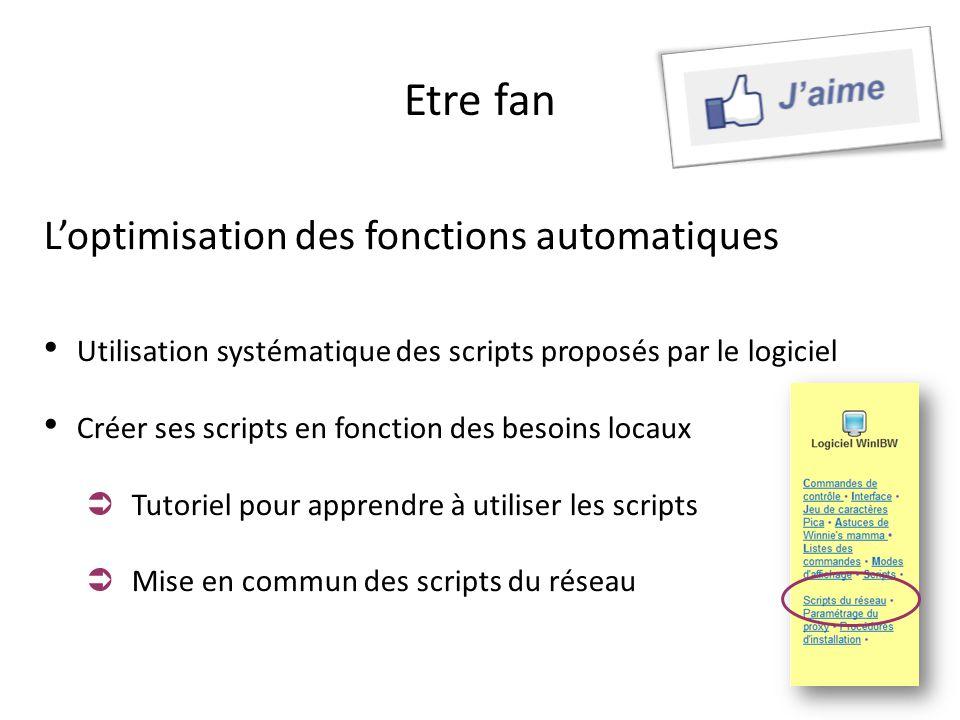 Etre fan Loptimisation des fonctions automatiques Utilisation systématique des scripts proposés par le logiciel Créer ses scripts en fonction des beso