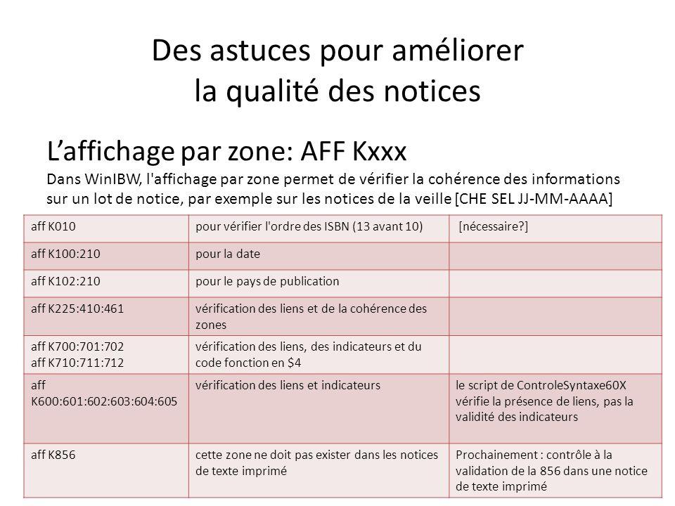 Des astuces pour améliorer la qualité des notices Laffichage par zone: AFF Kxxx Dans WinIBW, l'affichage par zone permet de vérifier la cohérence des