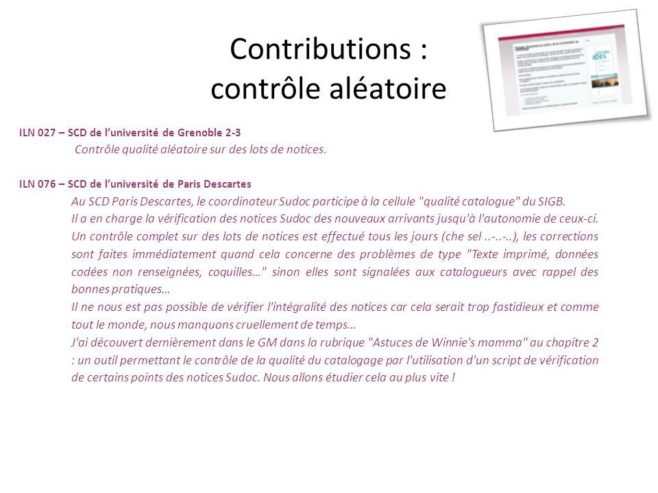 Contributions : contrôle aléatoire ILN 027 – SCD de luniversité de Grenoble 2-3 Contrôle qualité aléatoire sur des lots de notices. ILN 076 – SCD de l
