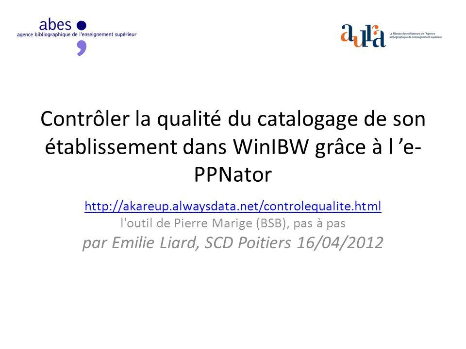 http://akareup.alwaysdata.net/controlequalite.html l'outil de Pierre Marige (BSB), pas à pas par Emilie Liard, SCD Poitiers 16/04/2012 Contrôler la qu