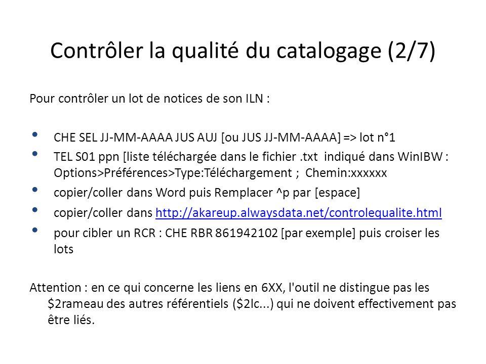 Contrôler la qualité du catalogage (2/7) Pour contrôler un lot de notices de son ILN : CHE SEL JJ-MM-AAAA JUS AUJ [ou JUS JJ-MM-AAAA] => lot n°1 TEL S