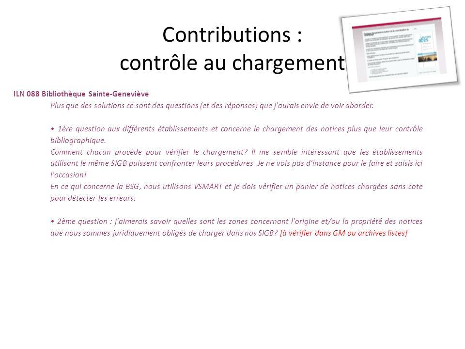 Contributions : contrôle au chargement ILN 088 Bibliothèque Sainte-Geneviève Plus que des solutions ce sont des questions (et des réponses) que j'aura
