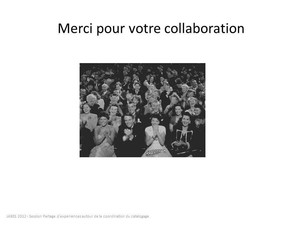 Merci pour votre collaboration JABES 2012 - Session Partage d'expériences autour de la coordination du catalogage