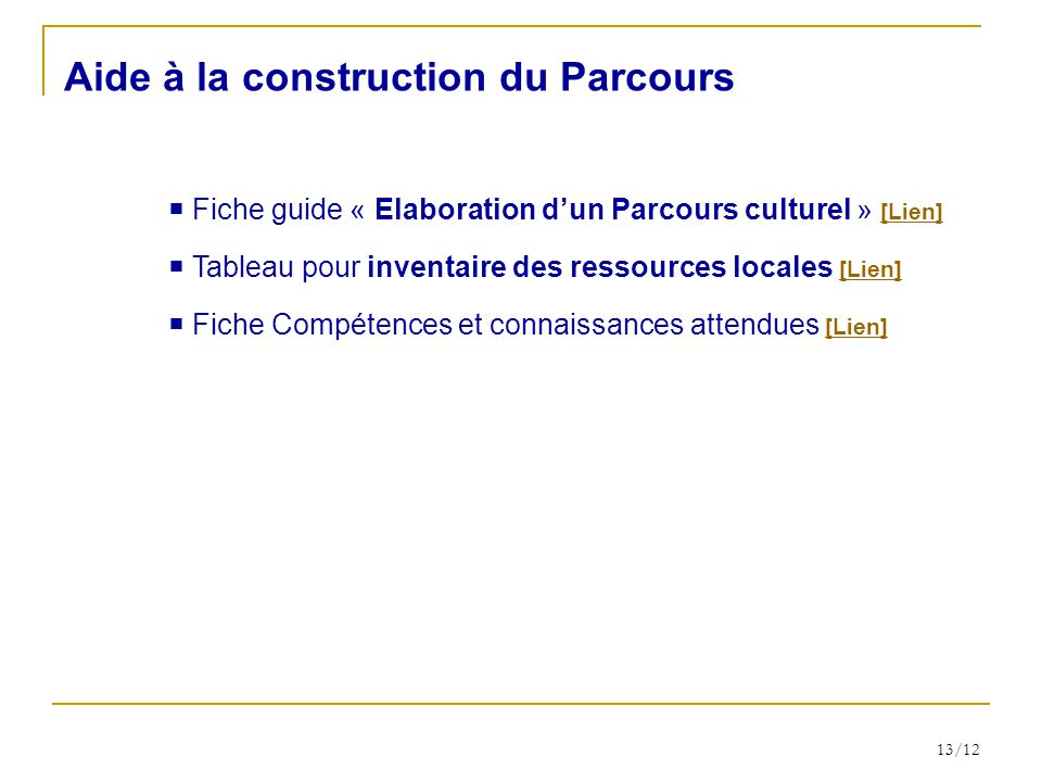 Tableau pour inventaire des ressources locales [Lien] [Lien] Fiche guide « Elaboration dun Parcours culturel » [Lien] [Lien] Aide à la construction du