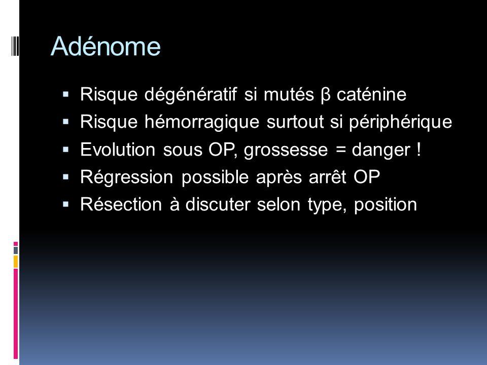 Adénome Risque dégénératif si mutés β caténine Risque hémorragique surtout si périphérique Evolution sous OP, grossesse = danger ! Régression possible